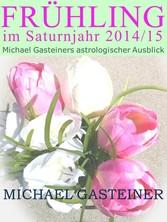 Frühling im Saturnjahr 2014/15: Michael Gastein...