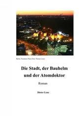 Die Stadt, der Bauhelm und der Atomdoktor - Ein...