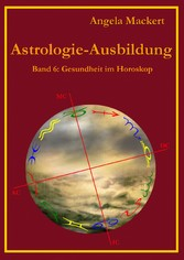 Astrologie-Ausbildung, Band 6 - Gesundheit im H...