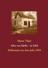 Alles was bleibt - ist Eifel - Eifelroman aus d...