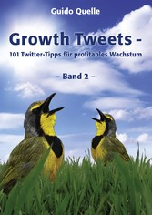 Growth Tweets - Band 2 - - 101 Twitter-Tipps fü...