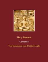 Cernunnos - Vom Schamanen zum Druiden Merlin