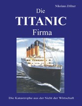 Die TITANIC Firma - Die Katastrophe aus der Sic...