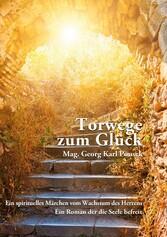 Torwege zum Glück - Ein spirituelles Märchen vo...