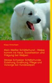 Mein Weißer Schäferhund - Welpe kommt ins Haus....