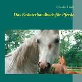 Das Kräuterhandbuch für Pferde - Altes Pflanzen...