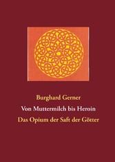 Von Muttermilch bis Heroin - Das Opium der Saft der Götter