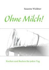 Ohne Milch! - Kochen und Backen für jeden Tag