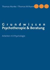 Grundwissen Psychotherapie & Beratung - Arbeite...