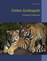Erlebnis Zoofotografie - Fototipps für Jedermann