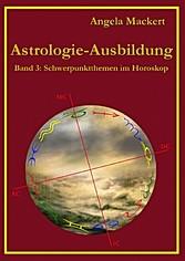 Astrologie-Ausbildung, Band 3 - Schwerpunktthem...