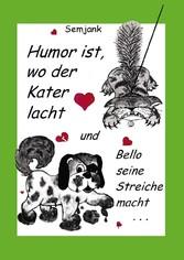 Humor ist, wo der Kater lacht und Bello seine S...