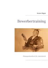Bewerbertraining - Pädagogenhandbuch für Anlern...