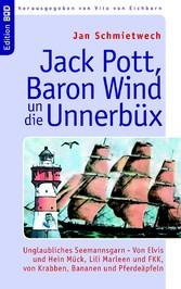 Jack Pott, Baron Wind un die Unnerbüx - Unglaubliches Seemannsgarn - Von Elvis und Hein Mück, Lili Marleen und FKK, und von Krabben, Bananen und Pferdeäpfeln