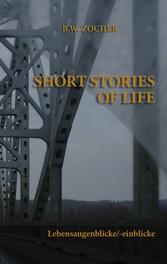 Short Stories of Life - Lebensaugenblicke/-einblicke