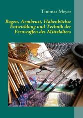 Bogen, Armbrust, Hakenbüchse - Entwicklung und ...