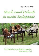 Mach emol Urlaub in moim Seelegaade - En Pälzis...