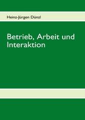 Betrieb, Arbeit und Interaktion - Texte zur Soz...