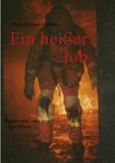 Ein heißer Job - Feuerwehr...das war mein Leben