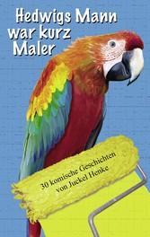 Hedwigs Mann war kurz Maler - 30 komische Gesch...