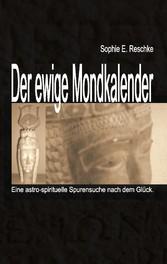 Der ewige Mondkalender - Eine astro-spirituelle Spurensuche nach dem Glück.