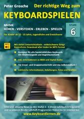 Der richtige Weg zum Keyboardspielen (Stufe 6) - Für Kinder ab ca. 12-13 Jahre, Jugendliche und Erwachsene - Konzipiert für den Unterricht an Schulen und Musikschulen und für das Selbststudium daheim - Erweiterte Vortragstechniken - Definition MIDI u