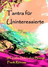 Tantra für Uninteressierte - Wie Liebe dein Leb...