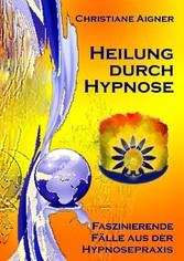 Heilung durch Hypnose - Faszinierende Fälle aus...