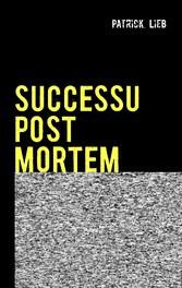 SUCCESSU POST MORTEM - Erfolg nach der Arbeit
