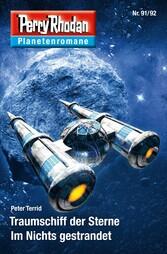 Planetenroman 91 + 92: Traumschiff der Sterne /...
