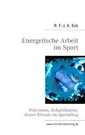 Energetische Arbeit im Sport - Prävention, Reha...