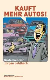 Kauft mehr Autos! - Grotesken, Reime und Satiren