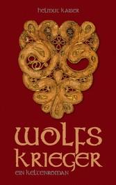 Wolfskrieger - Ein Keltenroman