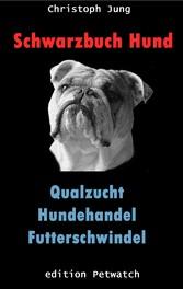 Schwarzbuch Hund - Die Menschen und ihr bester ...