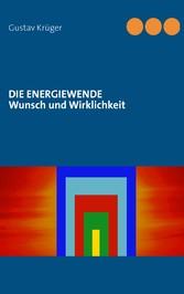 Die Energiewende - Wunsch und Wirklichkeit