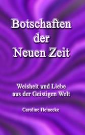 Botschaften der Neuen Zeit - Weisheit und Liebe...