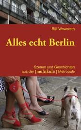Alles echt Berlin - Szenen und Geschichten aus ...