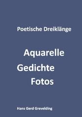 Poetische Dreiklänge - Aquarelle, Gedichte, Fotos