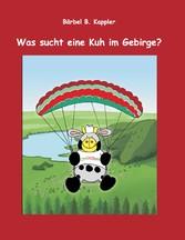 Was sucht eine Kuh im Gebirge?