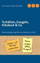 Tschätten, Guugeln, Fehsbuck & Co. - Merkwürdig...