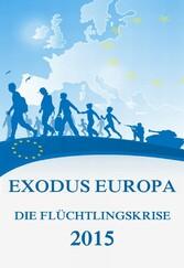 Exodus Europa - Die Flüchtlingskrise 2015 - Daten, Fakten, Hintergründe