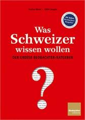 Was Schweizer wissen wollen - Der grosse Beobac...