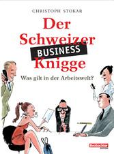 Der Schweizer Business-Knigge - Was gilt in der...