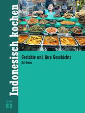 Indonesisch kochen - Gerichte und ihre Geschichte