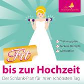 Fit bis zur Hochzeit - Der Schlank-Plan fü...