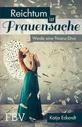 Reichtum ist Frauensache - Werde eine Finanz-Diva