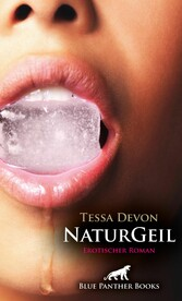 NaturGeil | Erotischer Roman (Tabulos, Dienen, ...