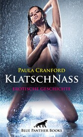 KlatschNass   Erotische 23 Minuten - Love, Pass...