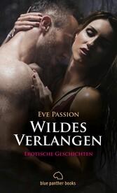 Wildes Verlangen | 12 Erotische Geschichten (Be...