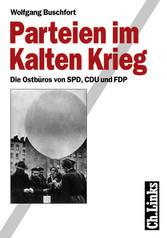 Parteien im Kalten Krieg - Die Ostbüros von SPD...